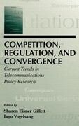 Competition, Regulation, and Convergence: Current Trends in Telecommunications Policy Research