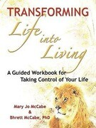 Transforming Life into Living: A Guided Workbook for Taking Control of Your Life