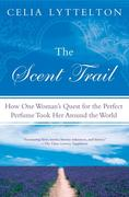 The Scent Trail: How One Woman's Quest for the Perfect Perfume Took Her Around the World