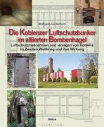 Die Koblenzer Luftschutzbunker im alliierten Bombenhagel