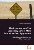 The experiences of SA secondary school male educators own aggression
