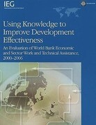 Using Knowledge to Improve Development Effectiveness: An Evaluation of World Bank Economic and Sector Work and Technical Assistance, 2000-2006