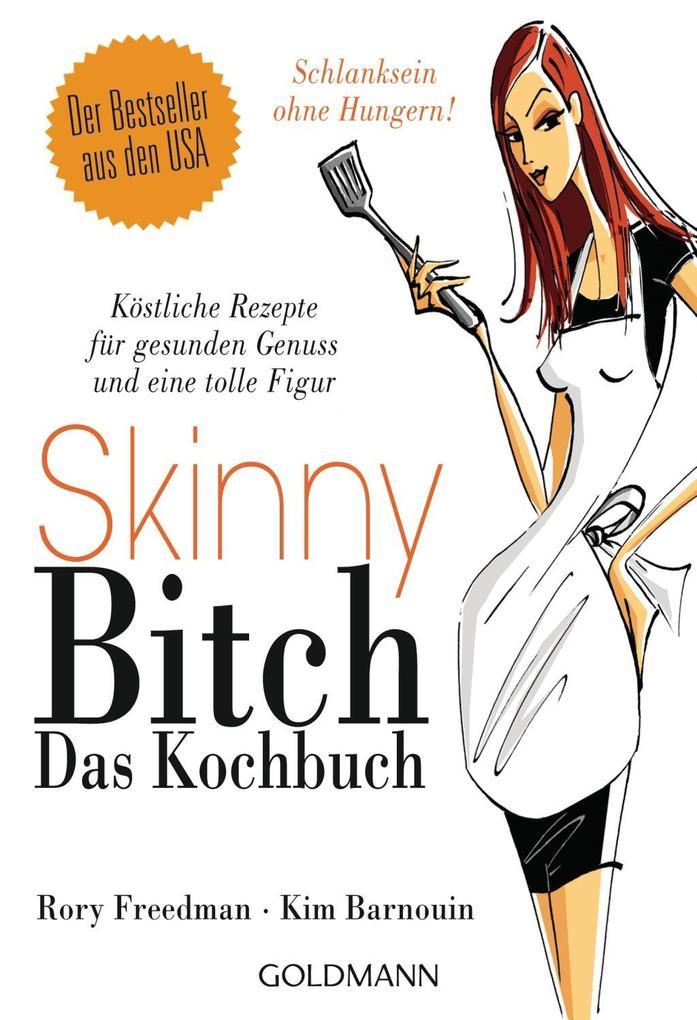 Skinny Bitch - Das Kochbuch als Taschenbuch von...