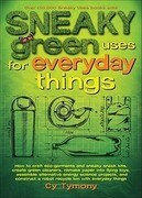 Sneaky Green Uses for Everyday Things, Volume 6: How to Craft Eco-Garments and Sneaky Snack Kits, Create Green Cleaners, and More