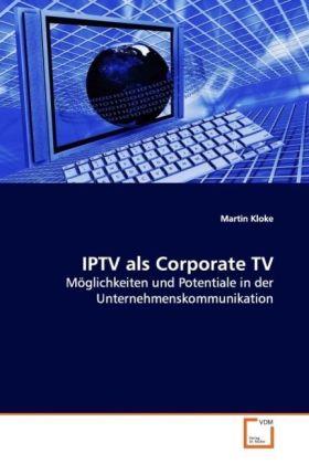IPTV als Corporate TV als Buch von Martin Kloke