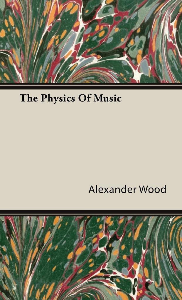 The Physics Of Music als Buch von Alexander Wood