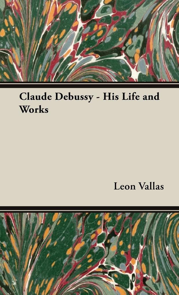 Claude Debussy - His Life and Works als Buch vo...
