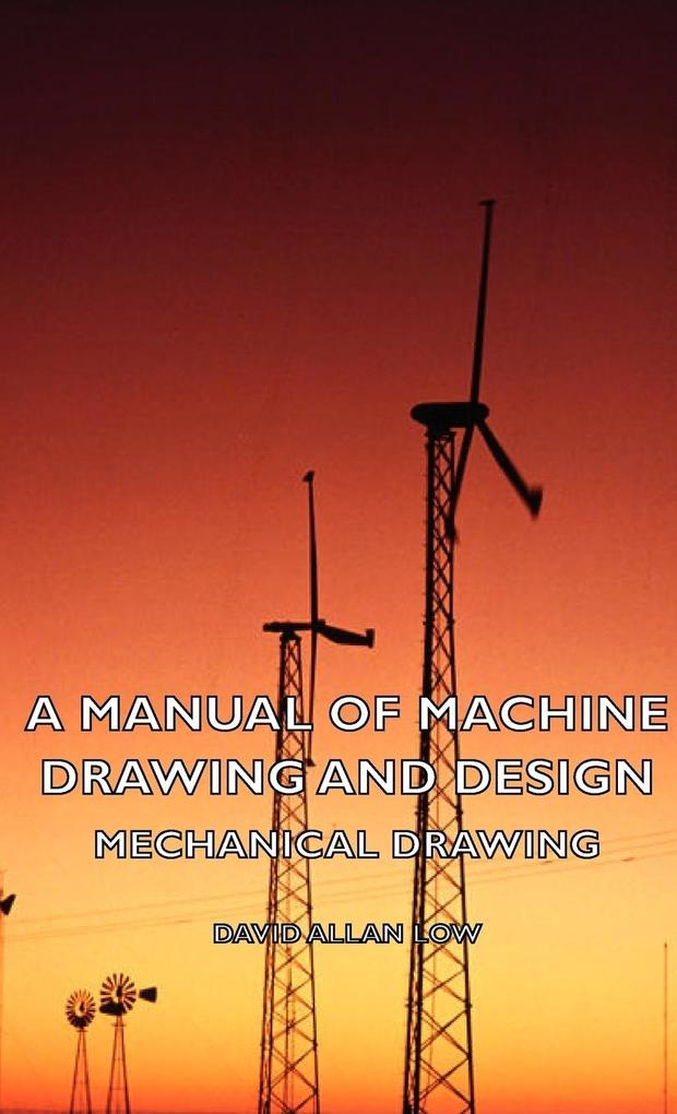 A Manual of Machine Drawing and Design - Mechan...