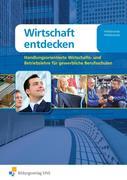 Wirtschaft entdecken. Gewerbliche Berufsschulen Lehr-/Fachbuch