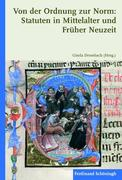 Von der Ordnung zur Norm: Statuten in Mittelalter und Früher Neuzeit