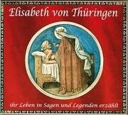 Elisabeth von Thüringen – Ihr Leben in Sagen und Legenden erzählt. CD
