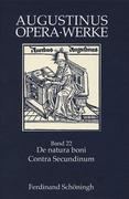 Augustinus Opera /Werke / De natura boni /Contra Secundinum Manichaeum