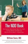 The NDD Book: How Nutrition Deficit Disorder Affects Your Child's Learning, Behavior, and Health, and What You Can Do about It--With