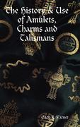 The History & Use of Amulets, Charms and Talismans