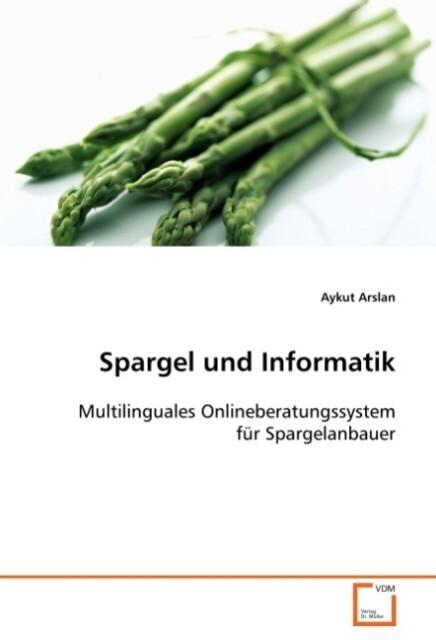 Spargel und Informatik als Buch von Aykut Arslan