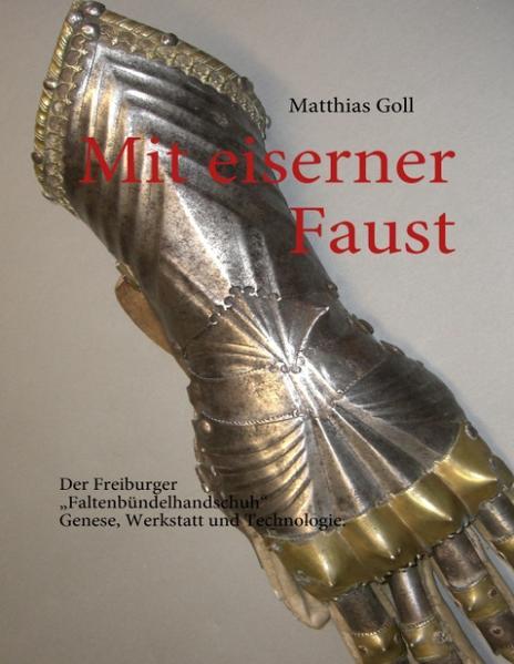 Mit eiserner Faust. Der Freiburger Faltenbündel...