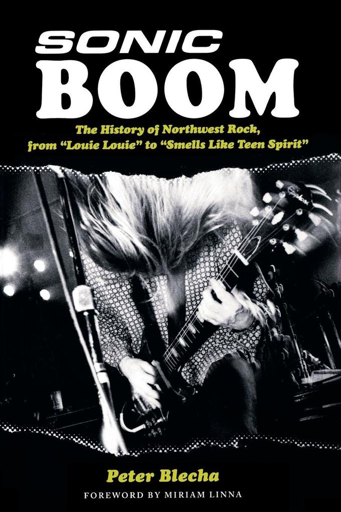 Image of Sonic Boom! the History of Northwest Rock from Louie Louie to Smells Like Teen Spirit