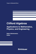 Clifford Algebras: Applications to Mathematics, Physics, and Engineering