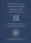 American Coastal Rescue Craft: A Design History of Coastal Rescue Craft Used by the Uslss and USCG