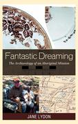 Fantastic Dreaming: The Archaeology of an Aboriginal Mission