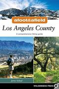 Afoot and Afield: Los Angeles: A Comprehensive Hiking Guide