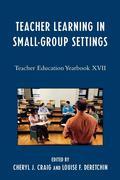 Teacher Learning in Small-Group Settings: Teacher Education Yearbook XVII
