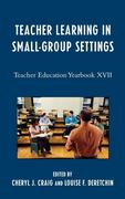 Teacher Learning in Small-Group Settings: Teacher Education Yearbook XVII