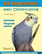 Die Vogelschule-Clickertraining 02. Mehr Clickertraining für Papageien, Sittiche und andere Vögel