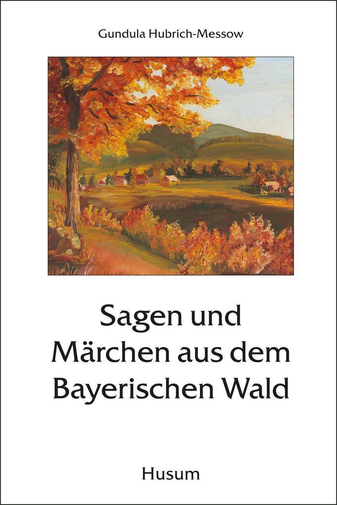 Sagen und Märchen aus dem Bayerischen Wald als ...