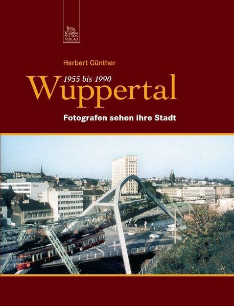 Wuppertal 1955 bis 1990 als Buch von Herbert Gü...