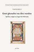 Groet Gheruchte Van Dien Wondere: Spreken, Zwijgen En Zingen Bij Hadewijch