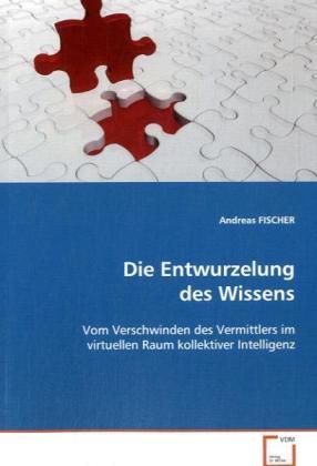 Die Entwurzelung des Wissens als Buch von Andre...