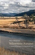 Yellowstone Autumn: A Season of Discovery in a Wondrous Land