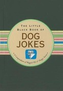 The Little Black Book of Dog Jokes: A Compendium of Waggish Wit & Shaggy Stories
