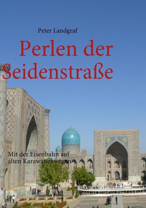 Perlen der Seidenstraße als Buch von Peter Land...