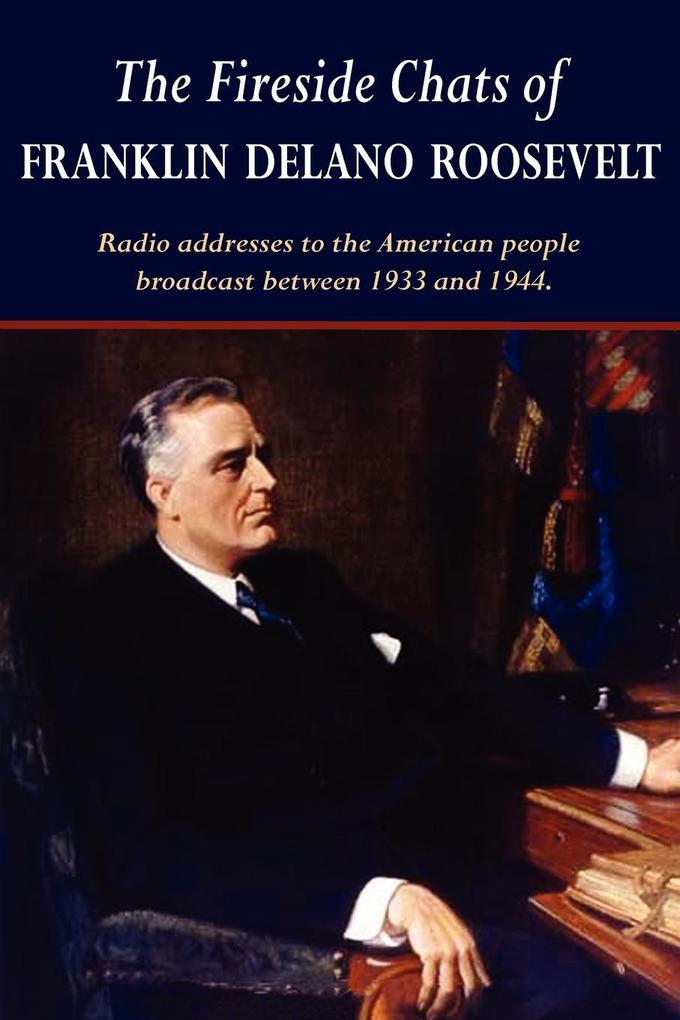 The Fireside Chats of Franklin Delano Roosevelt...