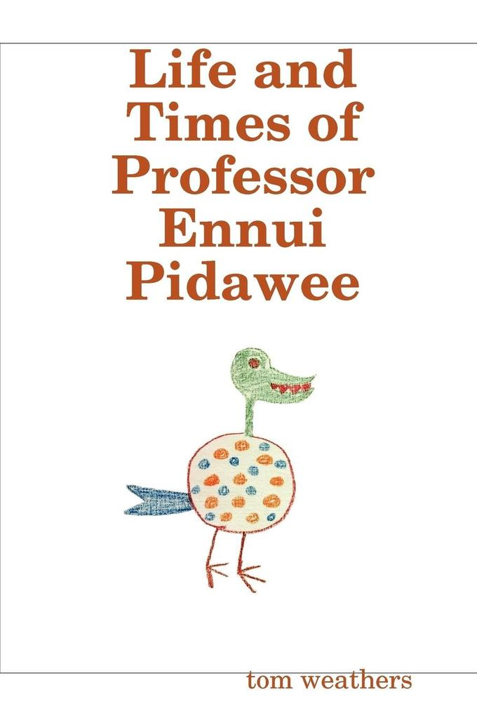 Life and Times of Professor Ennui Pidawee als T...
