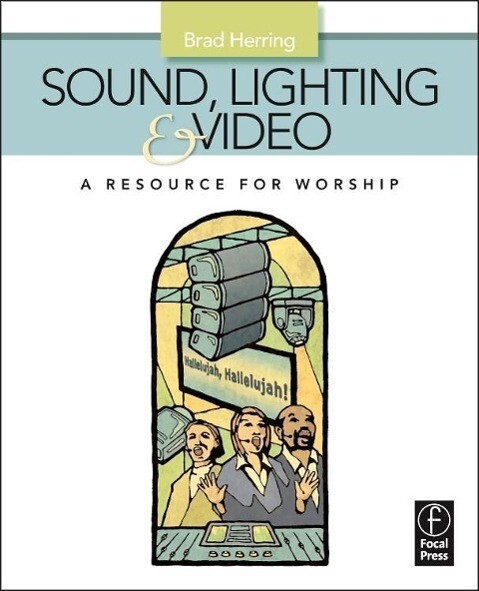 Sound, Lighting and Video: A Resource for Worsh...