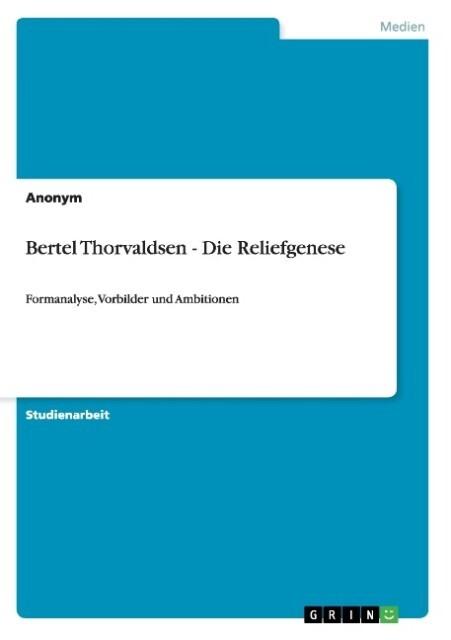 Bertel Thorvaldsen - Die Reliefgenese als Buch von