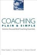 Coaching Plain & Simple: Solution-Focused Brief Coaching Essentials