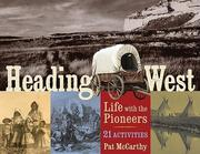 Heading West: Life with the Pioneers; 21 Activities