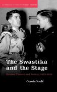 The Swastika and the Stage: German Theatre and Society, 1933 1945