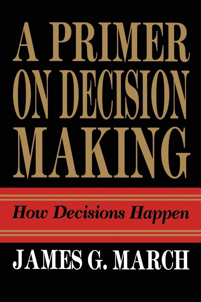Primer on Decision Making als Buch von James G....