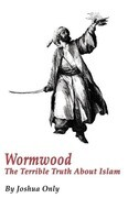 Wormwood: The Terrible Truth about Islam