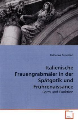 Italienische Frauengrabmäler in der Spätgotik u...