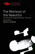 The Retrieval of the Beautiful: Thinking Through Merleau-Ponty's Aesthetics