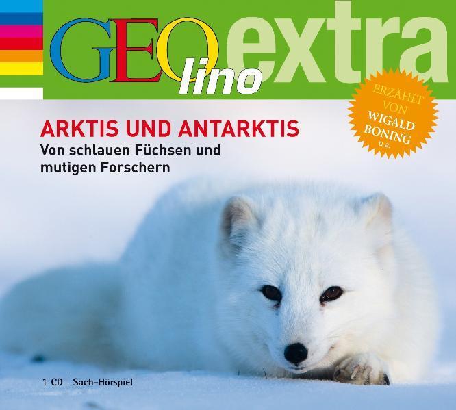 Arktis und Antarktis. Von schlauen Füchsen und mutigen Forschern als Hörbuch