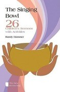 The Singing Bowl: 26 Children's Sermons with Activities