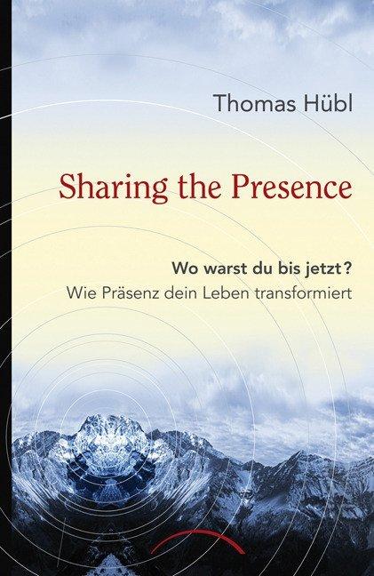 Sharing The Presence als Buch von Thomas Hübl