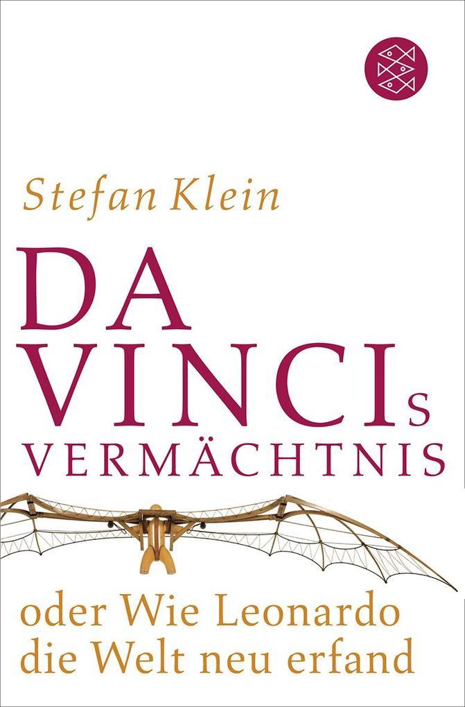 Da Vincis Vermächtnis oder Wie Leonardo die Welt neu erfand als Taschenbuch